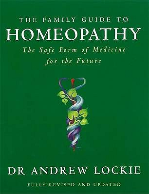 The Family Guide to Homeopathy: The Safe Form of Medicine for the Future - Lockie, Andrew