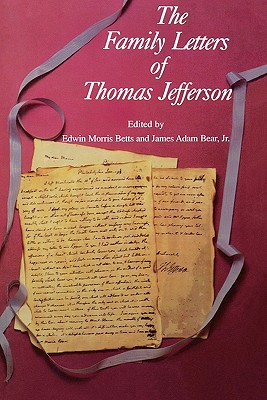 The Family Letters of Thomas Jefferson - Betts, Edwin Morris (Editor)