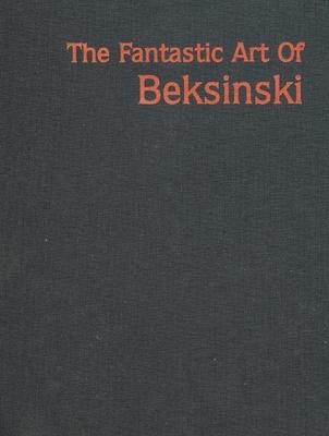 The Fantastic Art of Beksinski - Beksinski, Zdzilsaw, and Cowan, James