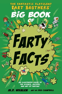 The Fantastic Flatulent Fart Brothers' Big Book of Farty Facts: An illustrated guide to the science, history, and art of farting; US edition - Whalen