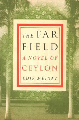 The Far Field: A Novel of Ceylon - Meidav, Edie