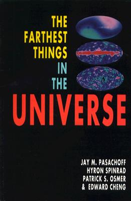 The Farthest Things in the Universe - Pasachoff, Jay M, Professor, and Spinrad, Hyron, and Osmer, Patrick