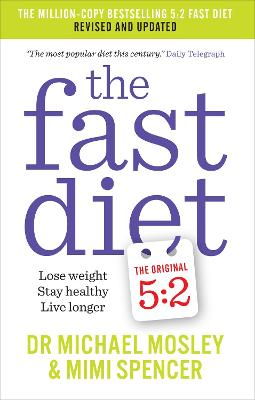 The Fast Diet (The Original 5:2 Diet: Revised and Updated): New Research, New Recipes - Mosley, Michael, and Spencer, Mimi