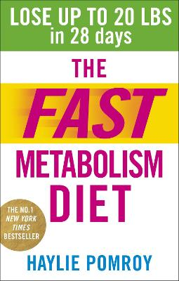 The Fast Metabolism Diet: Lose Up to 20 Pounds in 28 Days: Eat More Food & Lose More Weight - Pomroy, Haylie