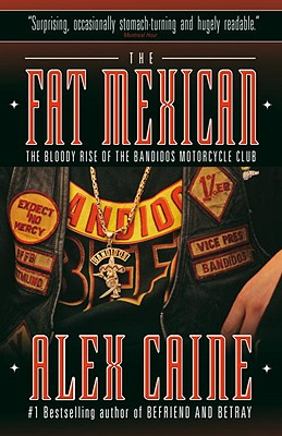 The Fat Mexican: The Bloody Rise of the Bandidos Motorcycle Club - Caine, Alex