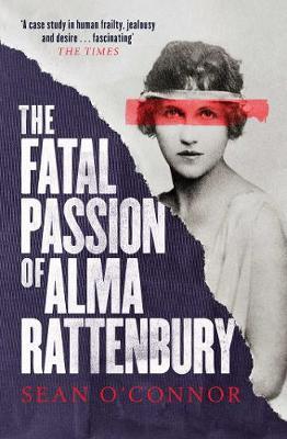 The Fatal Passion of Alma Rattenbury - O'Connor, Sean