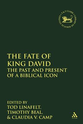 The Fate of King David: The Past and Present of a Biblical Icon - Linafelt, Tod, Ph.D. (Editor), and Beal, Timothy (Editor), and Camp, Claudia V (Editor)
