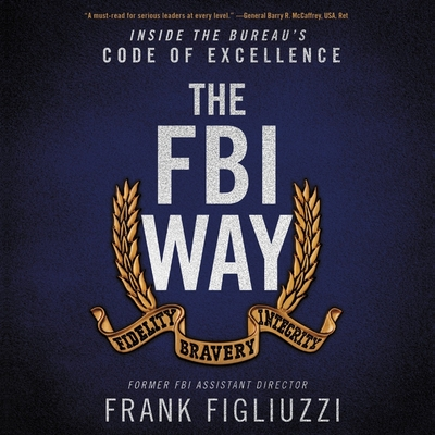 The FBI Way: Inside the Bureau's Code of Excellence - Figliuzzi, Frank (Read by)