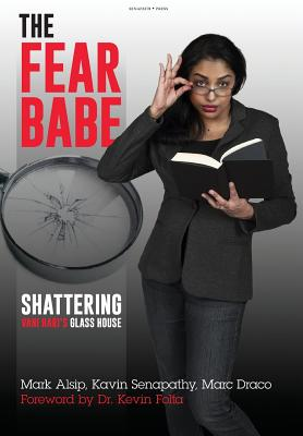 The Fear Babe: Shattering Vani Hari's Glass House - Draco, Marc, and Senapathy, Kavin, and Alsip, Mark