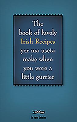 The Feckin' Book of Irish Recipies: Luvely Irish Recipies Yer Ma Useta Make When You Were a Little Gurrier - Murphy, Colin, and O'Dea, Donal