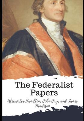 The Federalist Papers - James Madison, Alexander Hamilton John