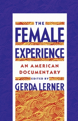 The Female Experience: An American Documentary - Lerner, Gerda