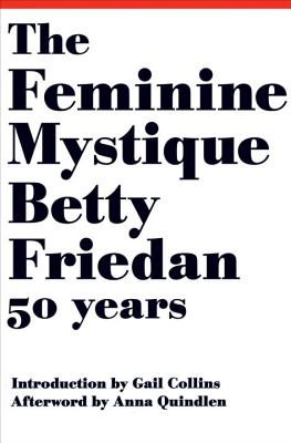 The Feminine Mystique - Friedan, Betty, Professor, and Collins, Gail (Introduction by), and Quindlen, Anna (Afterword by)