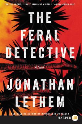 The Feral Detective - Lethem, Jonathan