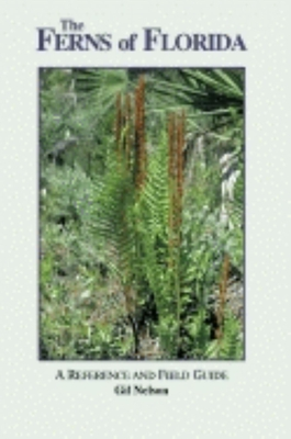 The Ferns of Florida: A Reference and Field Guide - Nelson, Gil