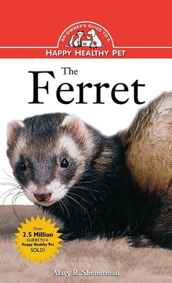 The Ferret: An Owner's Guide to a Happy Healthy Pet - Shefferman, Mary R