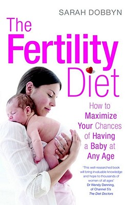 The Fertility Diet: How to Maximize Your Chances of Having a Baby at Any Age - Dobbyn, Sarah