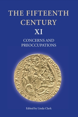 The Fifteenth Century XI: Concerns and Preoccupations - Clark, Linda (Editor)
