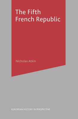 The Fifth French Republic - Atkin, Nicholas