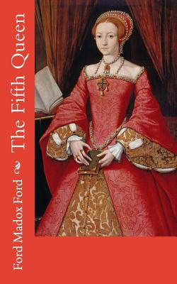 The Fifth Queen - Ford, Ford Madox