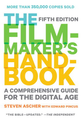 The Filmmaker's Handbook: A Comprehensive Guide for the Digital Age - Ascher, Steven, and Pincus, Edward