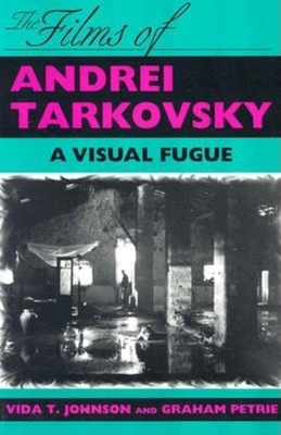 The Films of Andrei Tarkovsky: A Visual Fugue - Johnson, Vida T