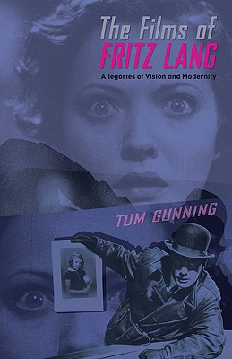 The Films of Fritz Lang: Allegories of Vision and Modernity - Gunning, Tom