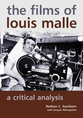 The Films of Louis Malle: A Critical Analysis - Southern, Nathan C, and Weissgerber, Jacques
