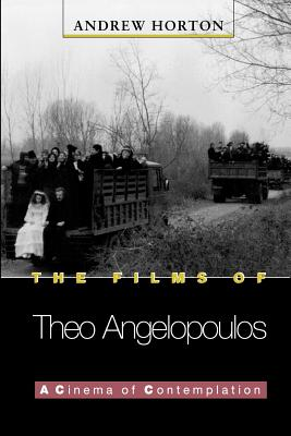 The Films of Theo Angelopoulos: A Cinema of Contemplation - Horton, Andrew