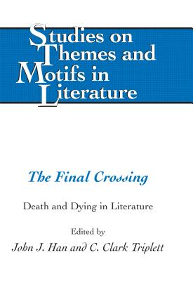 The Final Crossing: Death and Dying in Literature - Han, John J. (Editor), and Triplett, C. Clark (Editor)