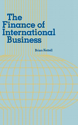 The Finance of International Business. - Kettell, Brian, and Bell, Steven, and Lsi