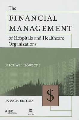 The Financial Management of Hospitals and Healthcare Organizations - Nowicki, Michael
