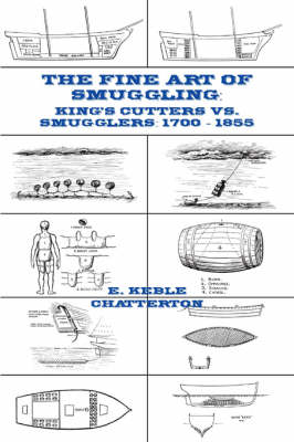 The Fine Art of Smuggling: King's Cutters vs. Smugglers - 1700-1855 - Chatterton, E Keble