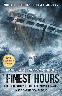 The Finest Hours: The True Story of the U.S. Coast Guard's Most Daring Sea Rescue - Tougias, Michael J, and Sherman, Casey