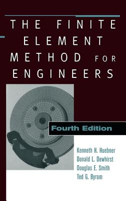 The Finite Element Method for Engineers - Huebner, Kenneth H, and Dewhirst, Donald L, and Byrom, Ted G