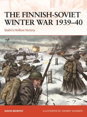 The Finnish-Soviet Winter War 1939-40: Stalin's Hollow Victory - Murphy, David