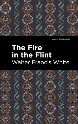 The Fire in the Flint - White, Walter Francis, and Editions, Mint (Contributions by)