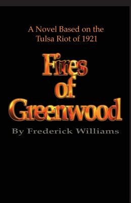 The Fires of Greenwood: The Tulsa Riot of 1921, a Novel - Williams, Frederick, Professor