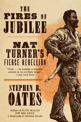 The Fires of Jubilee: Nat Turner's Fierce Rebellion - Oates, Stephen B, and Hart, Alison