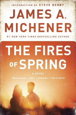 The Fires of Spring - Michener, James A, and Berry, Steve (Introduction by)