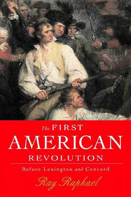 The First American Revolution: Before Lexington and Concord - Raphael, Ray