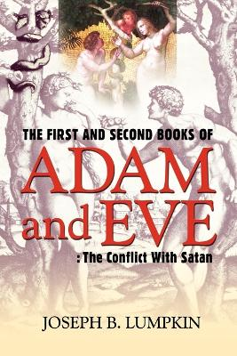 The First and Second Books of Adam and Eve: The Conflict with Satan - Lumpkin, Joseph B