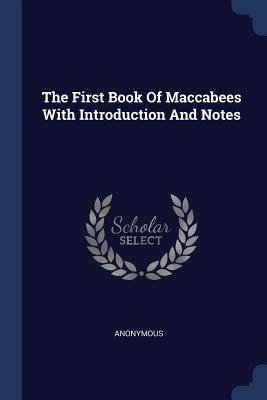 The First Book of Maccabees with Introduction and Notes - Anonymous