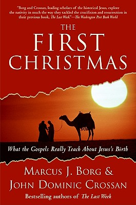 The First Christmas: What the Gospels Really Teach about Jesus's Birth - Borg, Marcus J, Dr., and Crossan, John Dominic