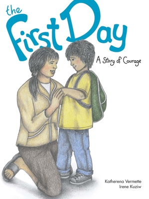 The First Day: A Story of Courage - Vermette, Katherena