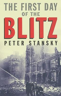 The First Day of the Blitz: September 7, 1940 - Stansky, Peter, Professor