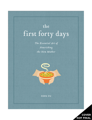 The First Forty Days: The Essential Art of Nourishing the New Mother - Ou, Heng, and Greeven, Amely, and Belger, Marisa
