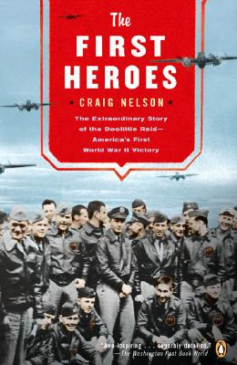 The First Heroes: The Extraordinary Story of the Doolittle Raid--America's First World War II Vict Ory - Nelson, Craig