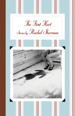 The First Hurt: Stories - Sherman, Rachel