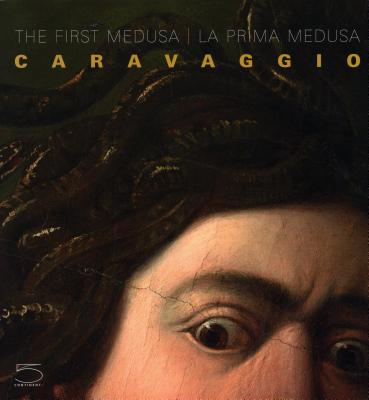 The First Medusa. Caravaggio - Gregori, Mina, and Marini, Maurizio, and Seracini, Maurizio